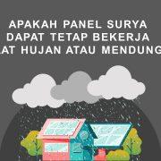 Apakah panel surya dapat tetap bekerja saat hujan ataupun mendung?