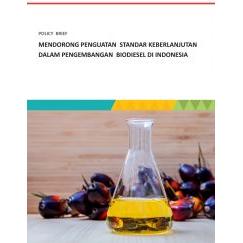 Policy Brief: Mendorong Penguatan Standar Berkelanjutan Dalam Pengembangan Biodiesel di Indonesia